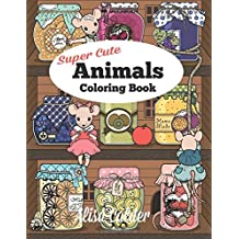 Super Cute Animals Coloring Book: Adorable Kittens, Bunnies, Mice, Owls, Hedgehogs, and More