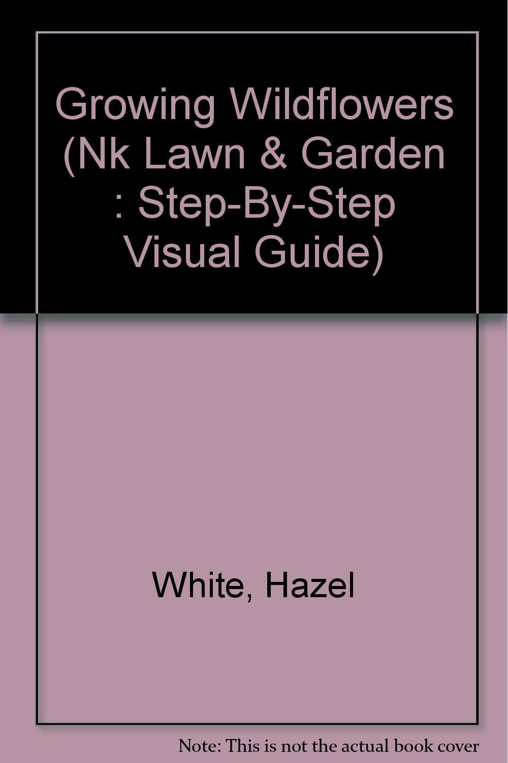 Growing Wildflowers (Nk Lawn & Garden : Step-By-Step Visual Guide)