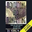 Meditations for Manifesting: Morning and Evening Meditations to Literally Create Your Heart's Desire Rede von Dr. Wayne W. Dyer Gesprochen von: Dr. Wayne W. Dyer