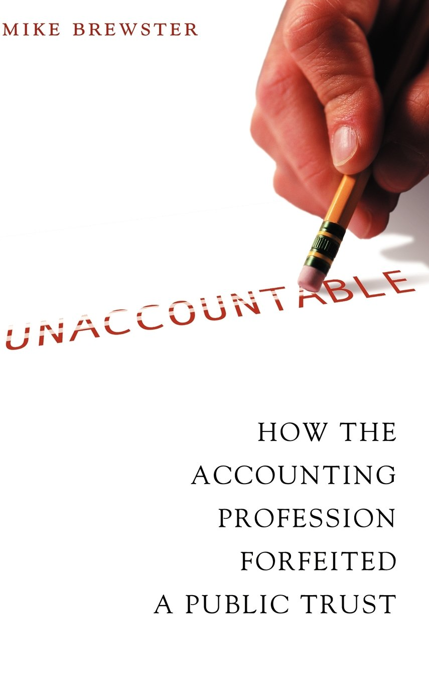 Unaccountable: How the Accounting Profession Forfeited a Public Trust ebook