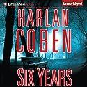 Six Years Hörbuch von Harlan Coben Gesprochen von: Scott Brick