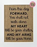 8x10 UNFRAMED From This Day Forward You Shall Not Walk Alone, My Heart Will Be Your Shelter and My Arms Will Be Your Home / Burlap Print Sign / Vintage Rustic Shabby Chic House Love Sign Wedding Decor