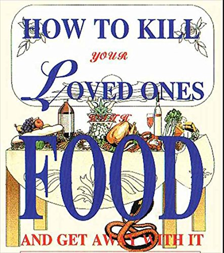 How To Kill Your Loved Ones With Food and Get Away With It