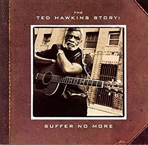 Ted Hawkins Story: Suffer No More