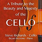 Tribute to the Beauty & Majesty of the Cello by Steve Richards