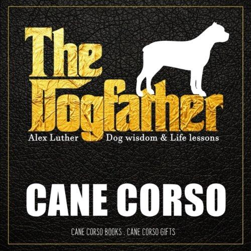 Dogfather: Cane Corso Wisdom & Life Lessons: Cane Corso gifts ebook