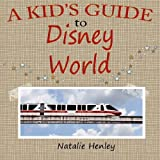 A Kid's Guide to Disney World by Natalie Henley (2015-06-17)