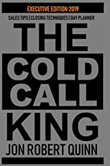 The Cold Call King: Executive Edition 2019 | Sales Tips | Closing Techniques | Day Planner Paperback