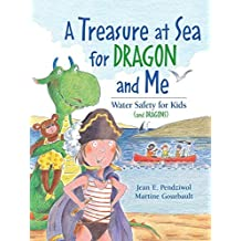 A Treasure at Sea for Dragon and Me: Water Safety for Kids (and Dragons) by Jean E. Pendziwol(2006-03-01)