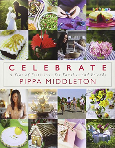 Celebrate: A Year of Festivities for Families and Friends by Pippa Middleton