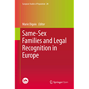 Same-Sex Families and Legal Recognition in Europe (European Studies of Population Book 24)