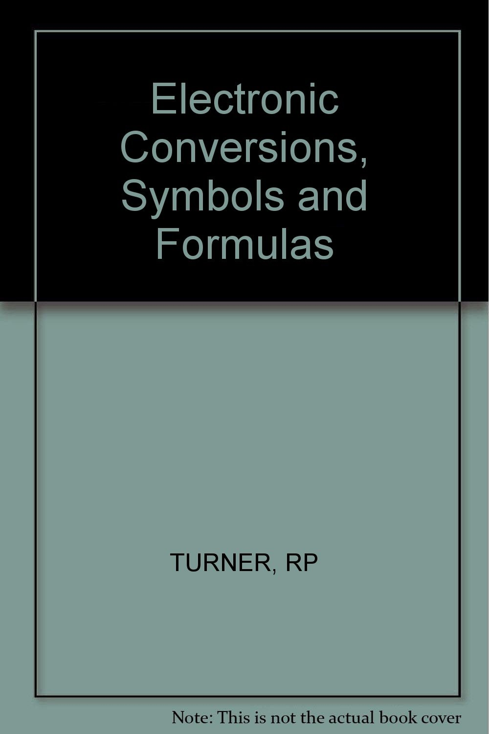 Electronic Conversions, Symbols and Formulas: Rufus P. Turner, Stan ...