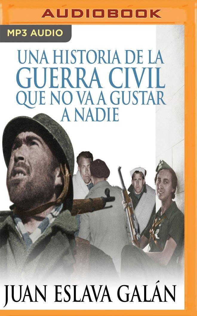 Una Historia de la Guerra Civil Que No Va a Gustar a Nadie: Amazon.es: Galan, Juan Eslava, Varela, Jordi: Libros