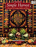 Simple Harvest: A Bounty of Scrappy Quilts and More