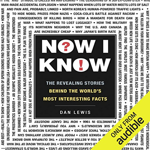 Now I Know: The Revealing Stories Behind the World's Most Interesting Facts by Unknown