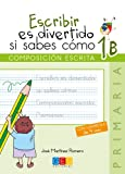 Escribir es divertido si sabes como. Cuaderno 1B / Editorial GEU / 1º Primaria / Mejora la composición escrita / Recomendado como repaso