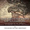 The 1883 Eruption of Krakatoa: The History of the World's Most Notorious Volcanic Explosions Audiobook by  Charles River Editors Narrated by Dale Smelko