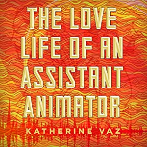 The Love Life of an Assistant Animator Audiobook