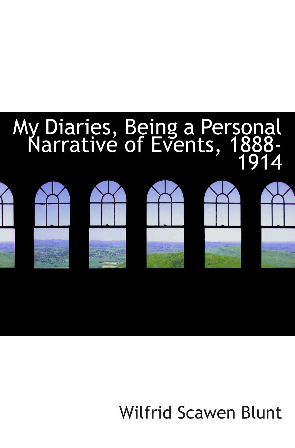 Download My Diaries, Being a Personal Narrative of Events, 1888-1914 ebook