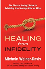 Healing from Infidelity: The Divorce Busting® Guide to Rebuilding Your Marriage After an Affair Paperback
