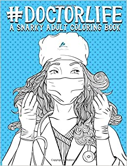 Amazon Doctor Life A Snarky Adult Coloring Book Humorous