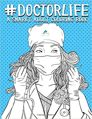 Amazon Doctor Life A Snarky Adult Coloring Book Humorous Motivational Inspirational Books For Grown Ups Relaxation Stress Relief