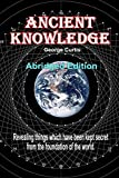 Revealing things which have been kept secret from the foundation of the world, this edition is a lower cost, smaller and more portable abridged edition of 'Ancient Knowledge'. Proving that the Biblical book of Genesis is true in all significant respe...
