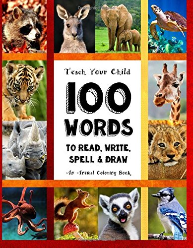 Teach Your Child - 100 Words To Read, Write, Spell and Draw: Dyslexia Games Presents: 100 Words That Every Child Should Master  By Age 10 - An Animal ... Books - By The Thinking Tree) (Volume 1) PDF