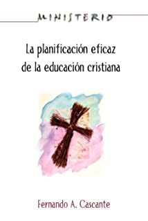 La Planificacion Eficaz de la Educacion Cristiana (Spanish Edition)