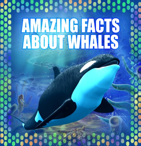 (Children Book : Amazing Facts about Whales (Great Book for Kids) Animals > Mammals (Ages 4 - 12) (Animal Habitats and Books for Early/Beginner Readers 3))