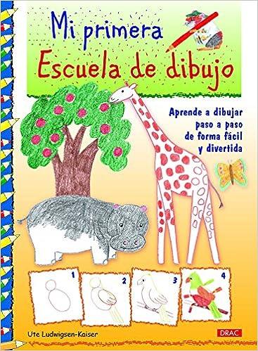 Mi primera escuela de dibujo: Aprender a dibujar paso a paso de forma fácil y divertida (Spanish) Paperback – 2013
