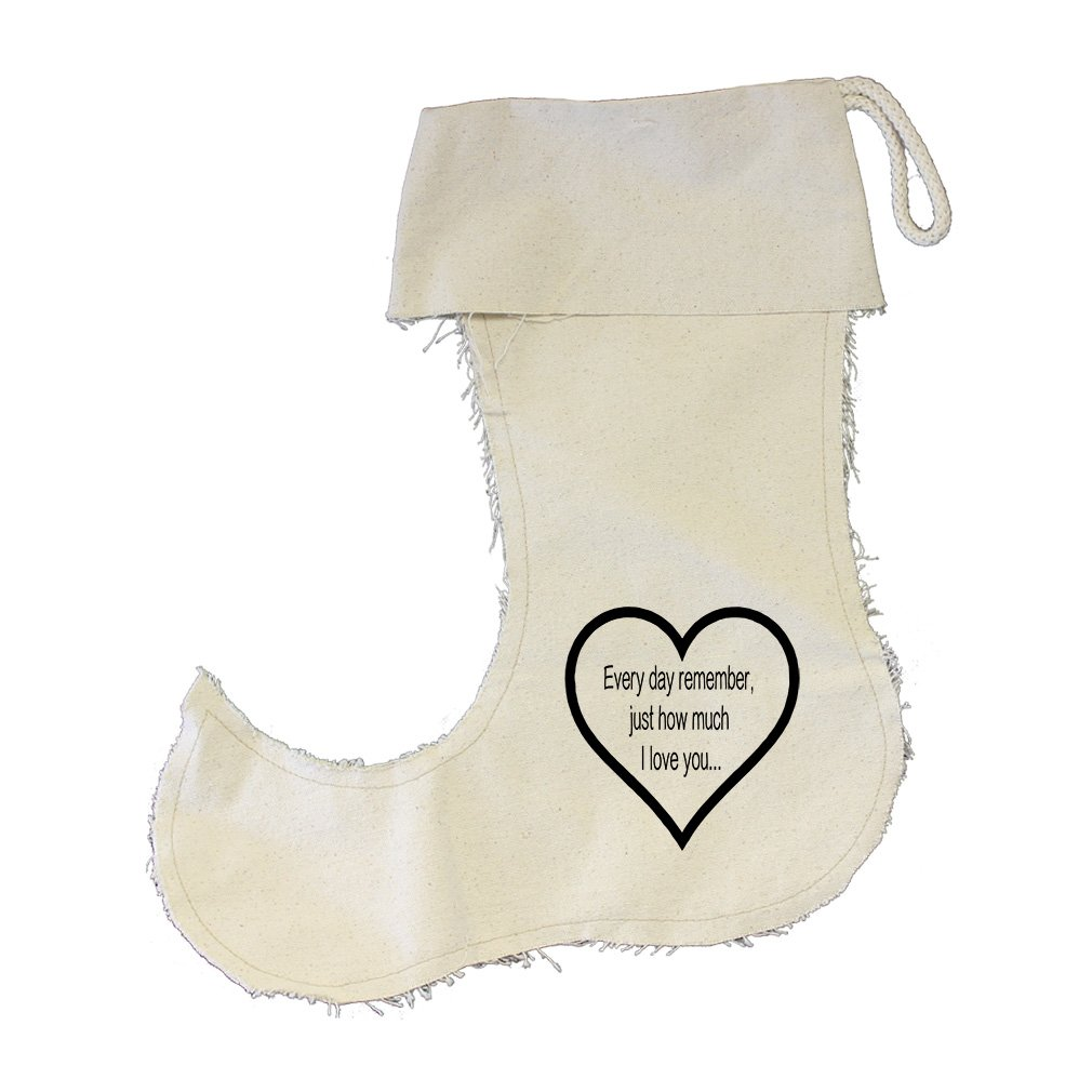 Every Day Remember How Much I Love You Cotton Canvas Stocking Jester - Large by Style in Print