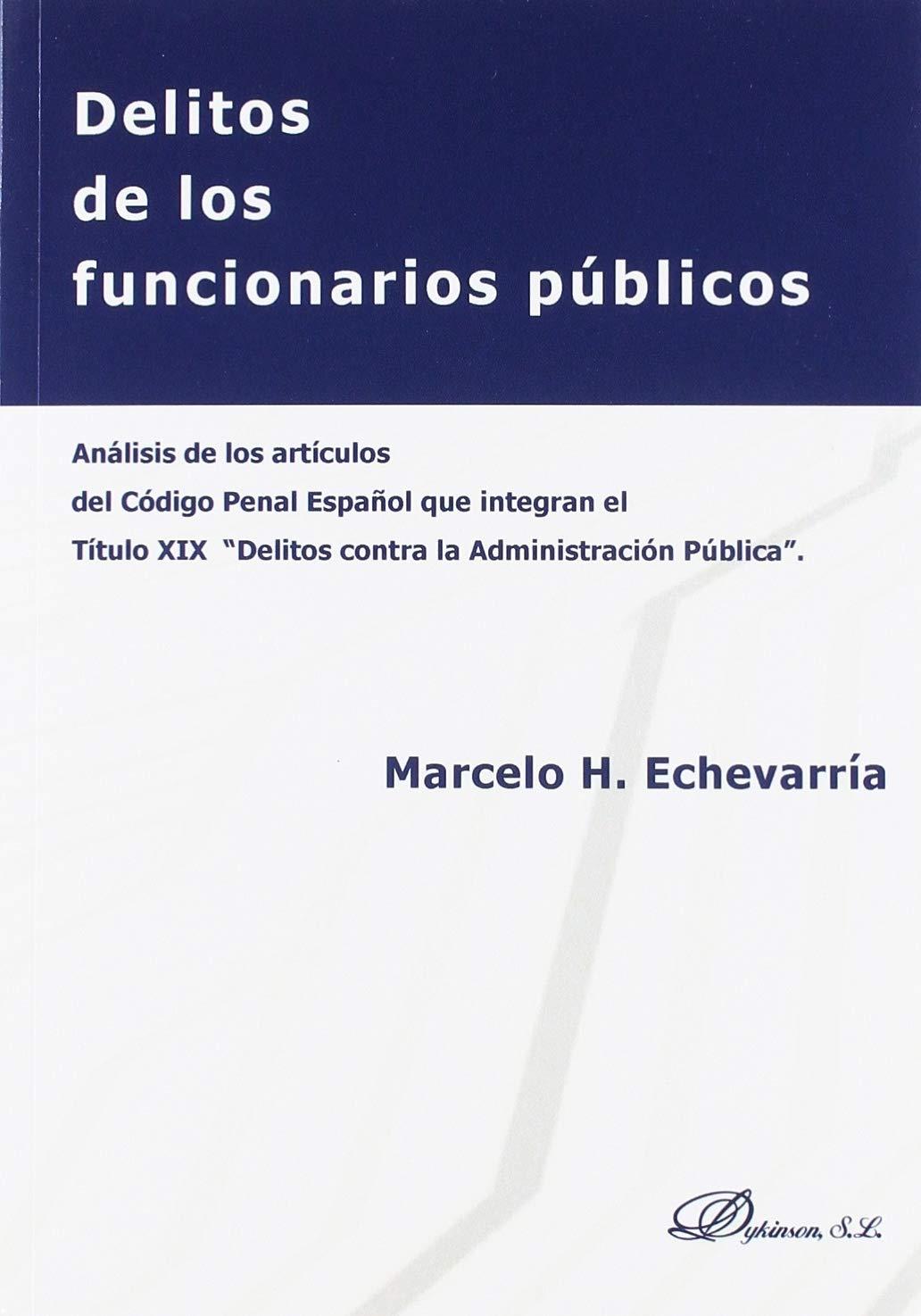 Delitos de los funcionarios públicos. Análisis de los artículos del Código Penal Español que integran el título XIX