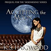 Accepting the Moon: Prequel: Moonrising, Book 1 | K. S. Haigwood