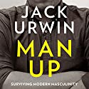 Man Up: Surviving Modern Masculinity Audiobook by Jack Urwin Narrated by Jack Hawkins