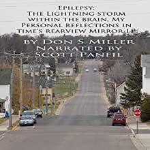 Epilepsy: The Lightning Storm Within the Brain: My Personal Reflections in Time's Rear View Mirror LP Audiobook by Mr. Don Scott Miller Narrated by Scott Panfil