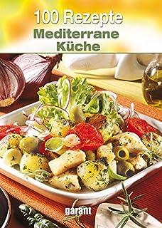 mediterrane küche: leckere rezepte, die nach urlaub schmecken ... - Rezepte Mediterrane Küche
