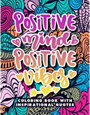 Positive Mind Positive Vibes - Coloring Book With Inspirational Quotes: Inspirational Saying Coloring Book for Women & Teen Girls - Motivational - Inspiring Relaxing Designs & Quotes