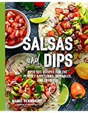 Salsas and Dips: Over 100 Recipes for the Perfect Appetizers, Dippables, and Crudités (Small Bites Cookbook, Recipes for Guests, Entertaining and Hosting, Tailgate and Game Foods)