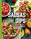 salsa book - Salsas and Dips: Over 101 Recipes for the Perfect Appetizers, Dippables, and Crudités (The Art of Entertaining)
