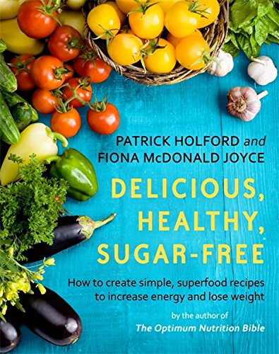 Delicious, Healthy, Sugar-Free by Patrick Holford, Fiona McDonald Joyce