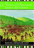 Native American Sports and Games (Native American Life)