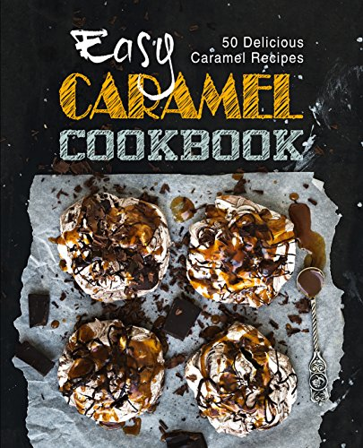 Easy Caramel Cookbook: 50 Delicious Caramel Recipes by BookSumo Press