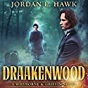 Draakenwood: Whyborne & Griffin, Book 9 Audiobook by Jordan L. Hawk Narrated by Julian G. Simmons