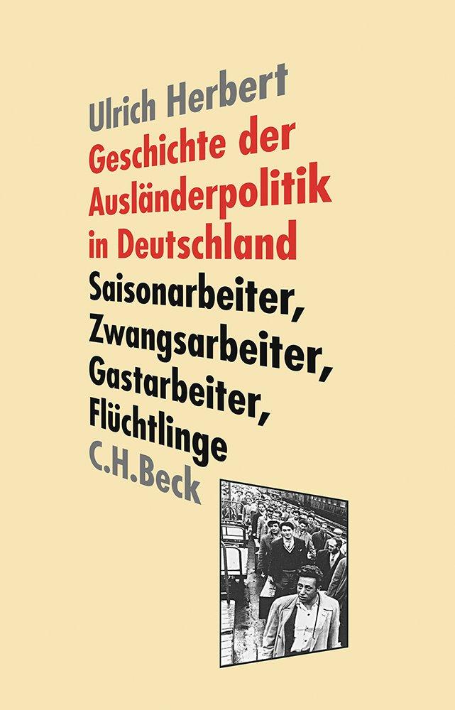 Geschichte der Ausländerpolitik in Deutschland: Saisonarbeiter, Zwangsarbeiter, Gastarbeiter, Flüchtlinge