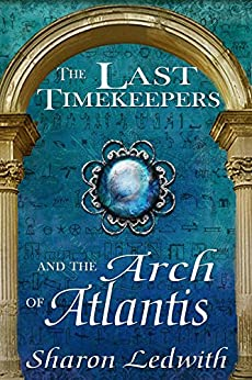 The Last Timekeepers and the Arch of Atlantis by [Ledwith, Sharon]