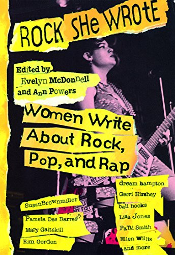 - Rock She Wrote: Women Write About Rock, Pop, and Rap