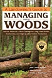 img - for A Landowner's Guide to Managing Your Woods: How to Maintain a Small Acreage for Long-Term Health, Biodiversity, and High-Quality Timber Production book / textbook / text book