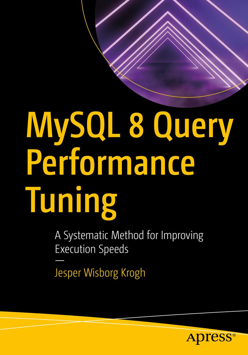 MySQL 8 Query Performance Tuning: A Systematic Method for Improving Execution Speeds por Jesper Wisborg Krogh