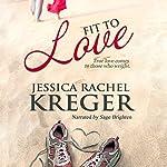 Fit to Love | Jessica Rachel Kreger